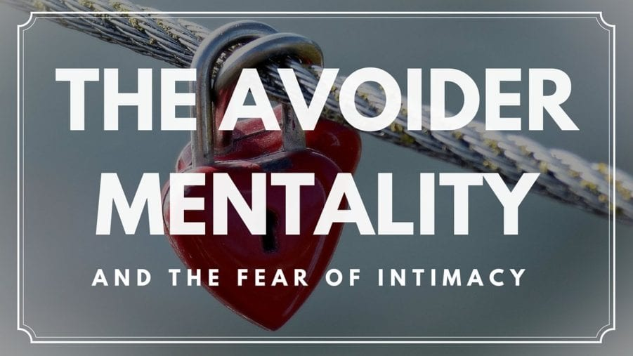 Avoider Mentality And Fear Of Intimacy