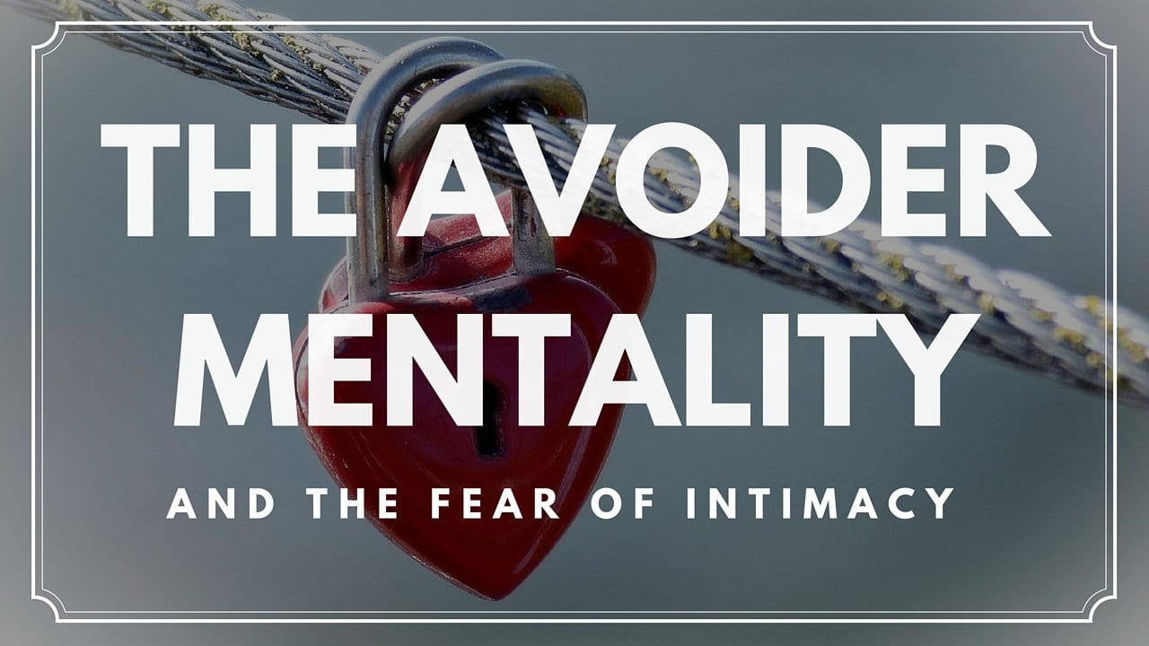 The Avoider Mentality and the Fear of Intimacy | Light Way Of Thinking