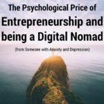 The Psychological Price of Entrepreneurship and being a Digital Nomad (from Someone with Anxiety and Depression)