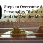 10 Steps to Overcome Avoidant Personality Disorder (AvPD) and the Avoider Mentality