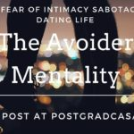 How The Fear of Intimacy Sabotages Your Dating Life – The Avoider Mentality (Guest Post at PostGradCasanova)
