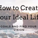 How to Create Your Ideal Life: Set Goals and Craft Your Life Vision