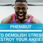 Phenibut Reviews: How to Demolish Stress and Anxiety