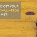 How to Get Your Emotional Needs Met